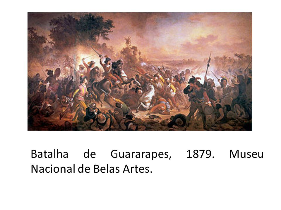 Batalha de Guararapes, 1879. Museu Nacional de Belas Artes.