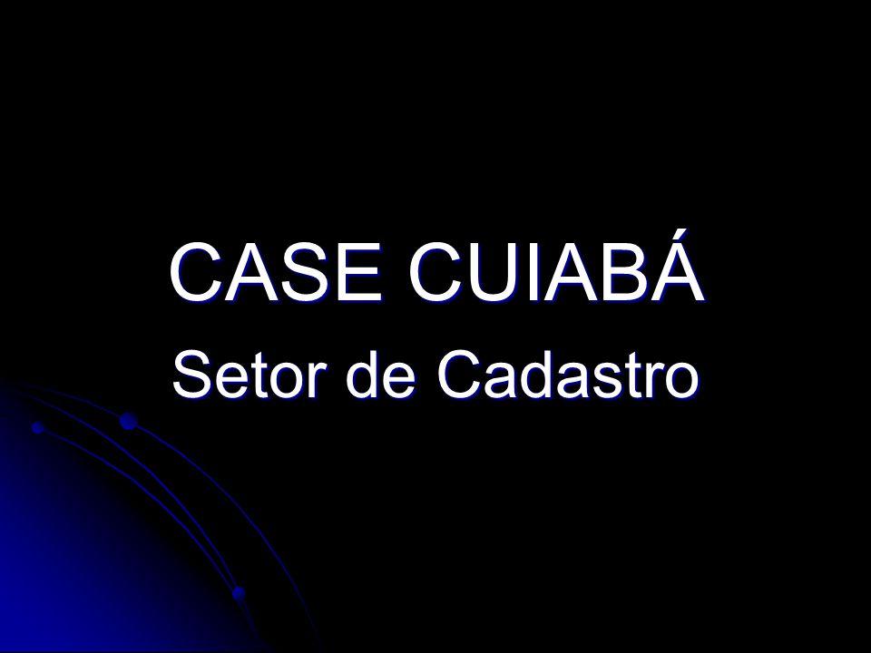 CASE CUIABÁ Setor de Cadastro