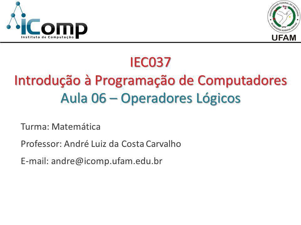 Introdução à Programação de Computadores Aula 06 – Operadores Lógicos