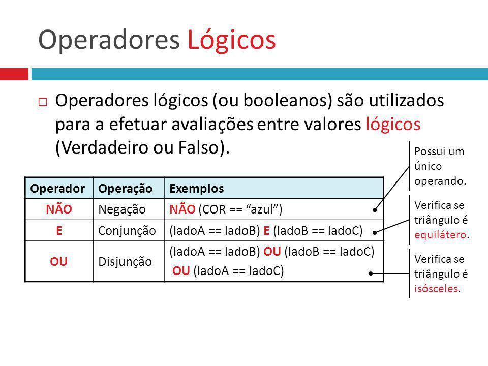 Operadores Lógicos Operadores lógicos (ou booleanos) são utilizados para a efetuar avaliações entre valores lógicos (Verdadeiro ou Falso).