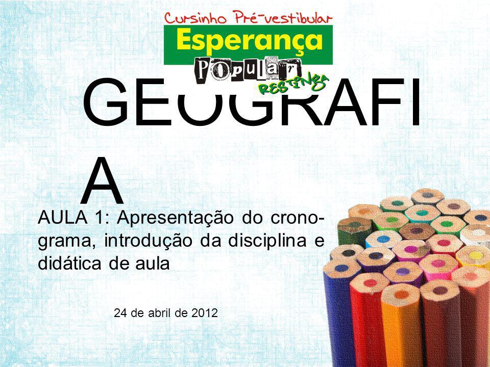 GEOGRAFIA AULA 1: Apresentação do crono-grama, introdução da disciplina e didática de aula.