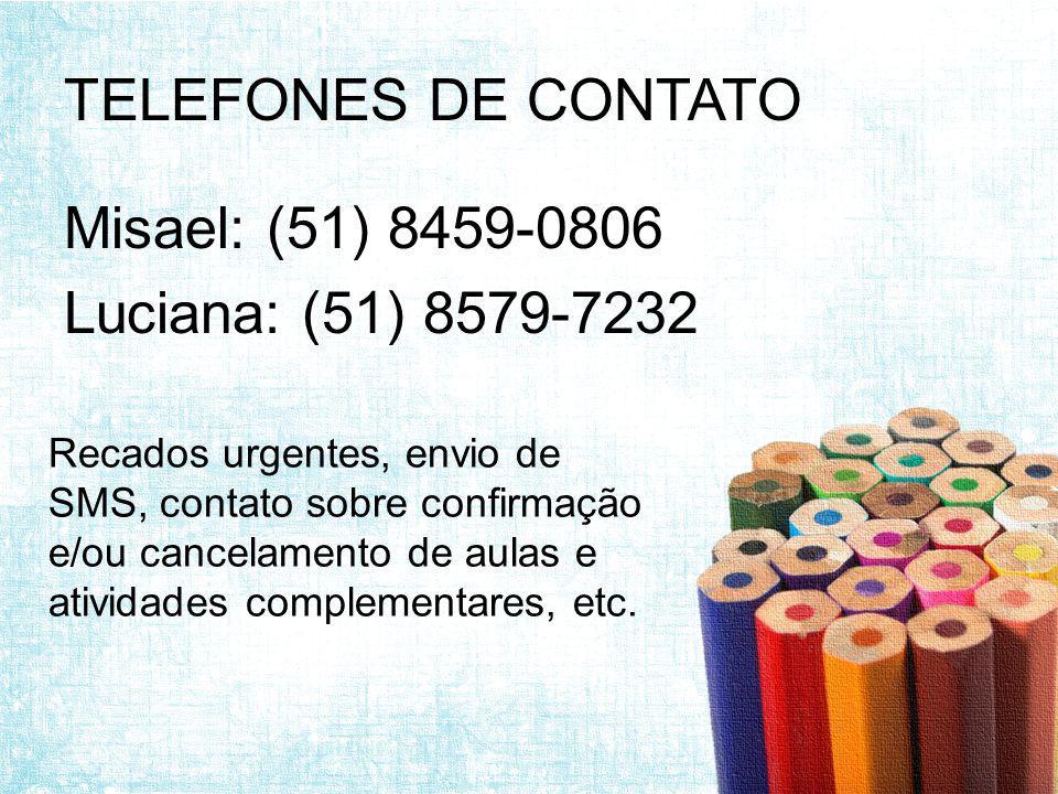 Misael: (51) 8459-0806 Luciana: (51) 8579-7232