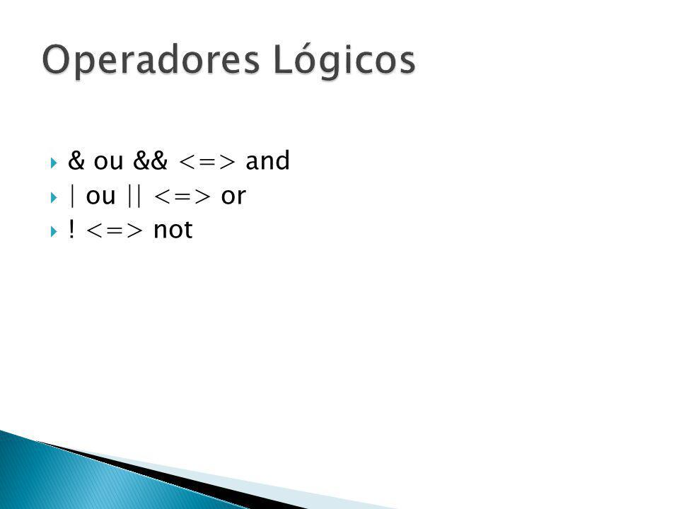 Operadores Lógicos & ou && <=> and | ou || <=> or