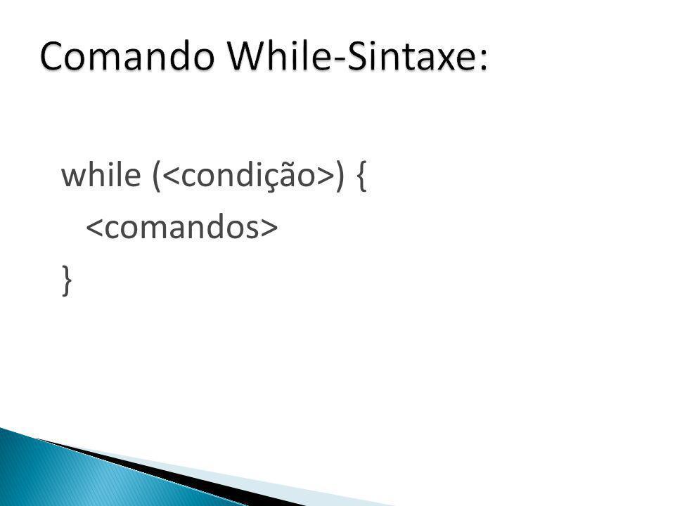 Comando While-Sintaxe: