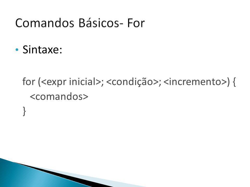 Comandos Básicos- For Sintaxe:
