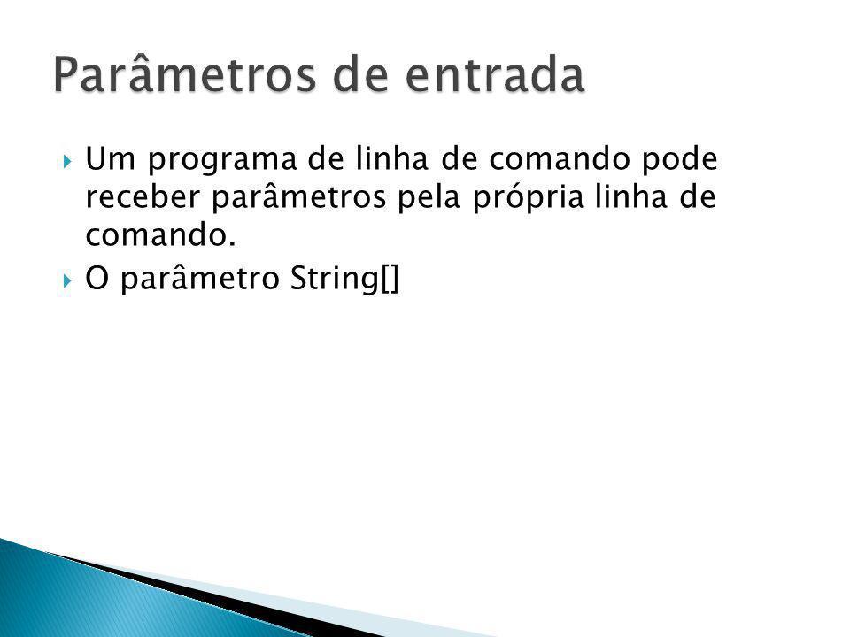 Parâmetros de entrada Um programa de linha de comando pode receber parâmetros pela própria linha de comando.