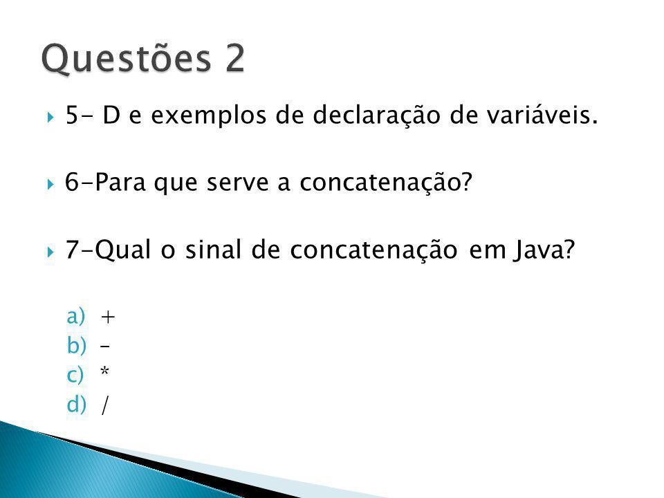 Questões 2 5- D e exemplos de declaração de variáveis.