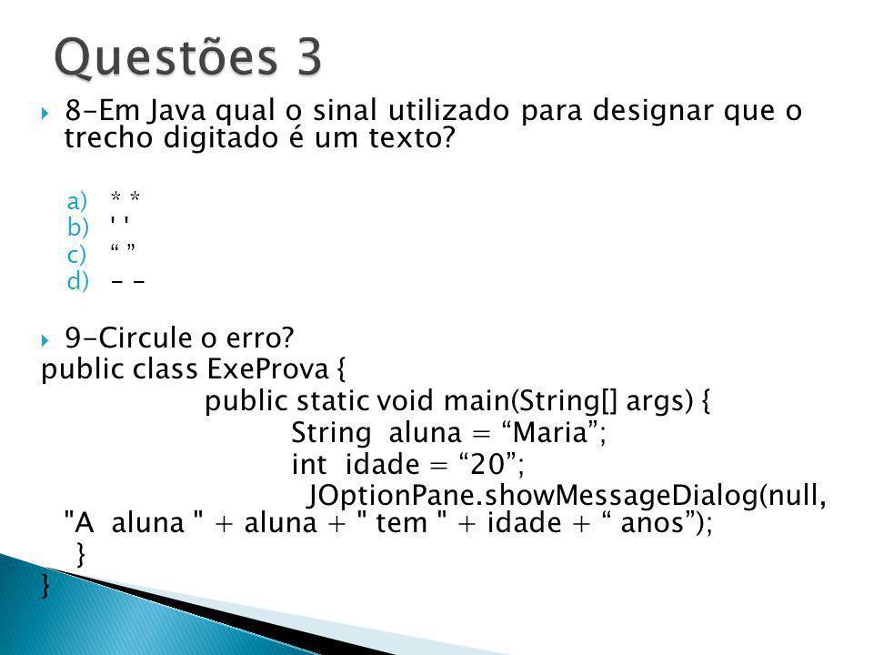 Questões 3 8-Em Java qual o sinal utilizado para designar que o trecho digitado é um texto * *