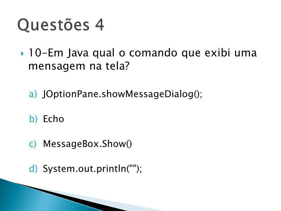 Questões 4 10-Em Java qual o comando que exibi uma mensagem na tela