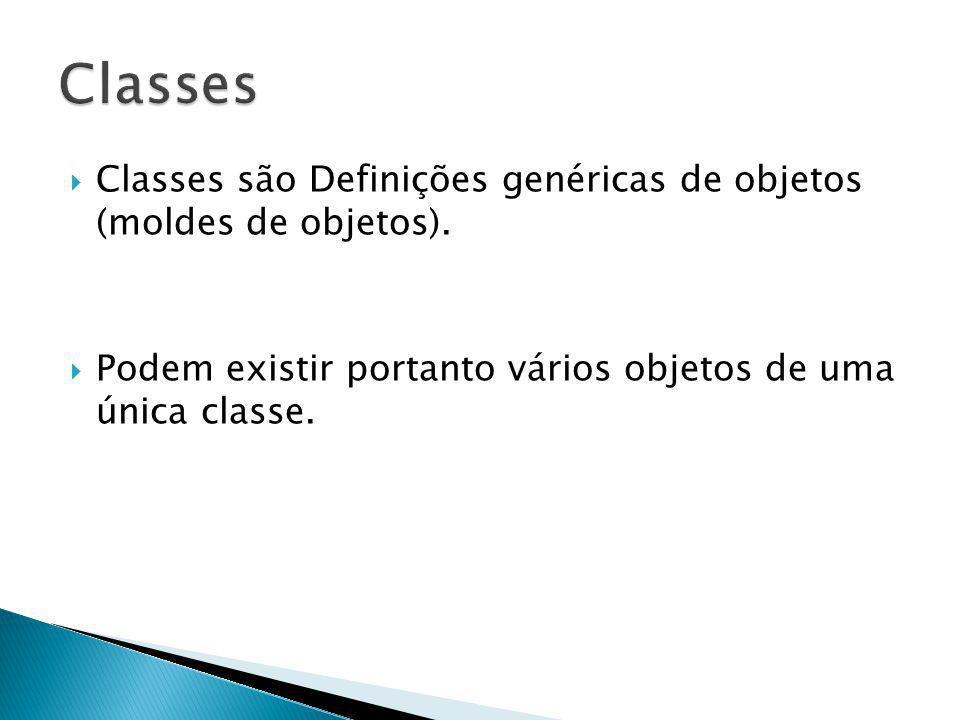 Classes Classes são Definições genéricas de objetos (moldes de objetos).