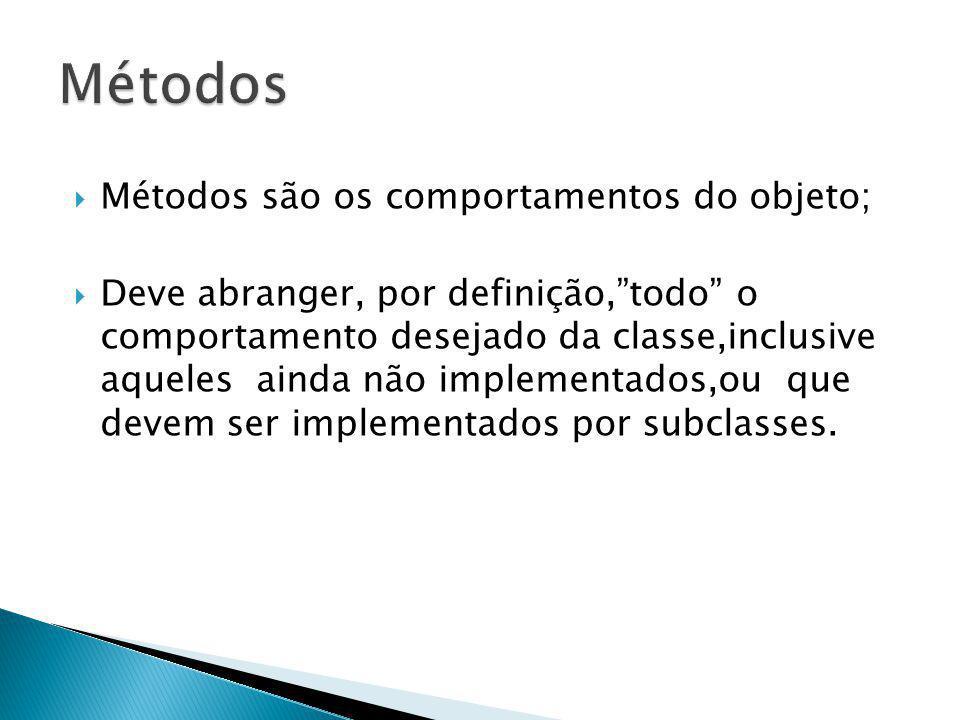 Métodos Métodos são os comportamentos do objeto;