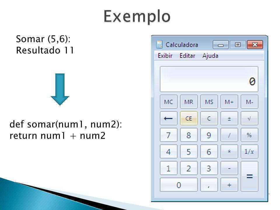 Exemplo Somar (5,6): Resultado 11 def somar(num1, num2):