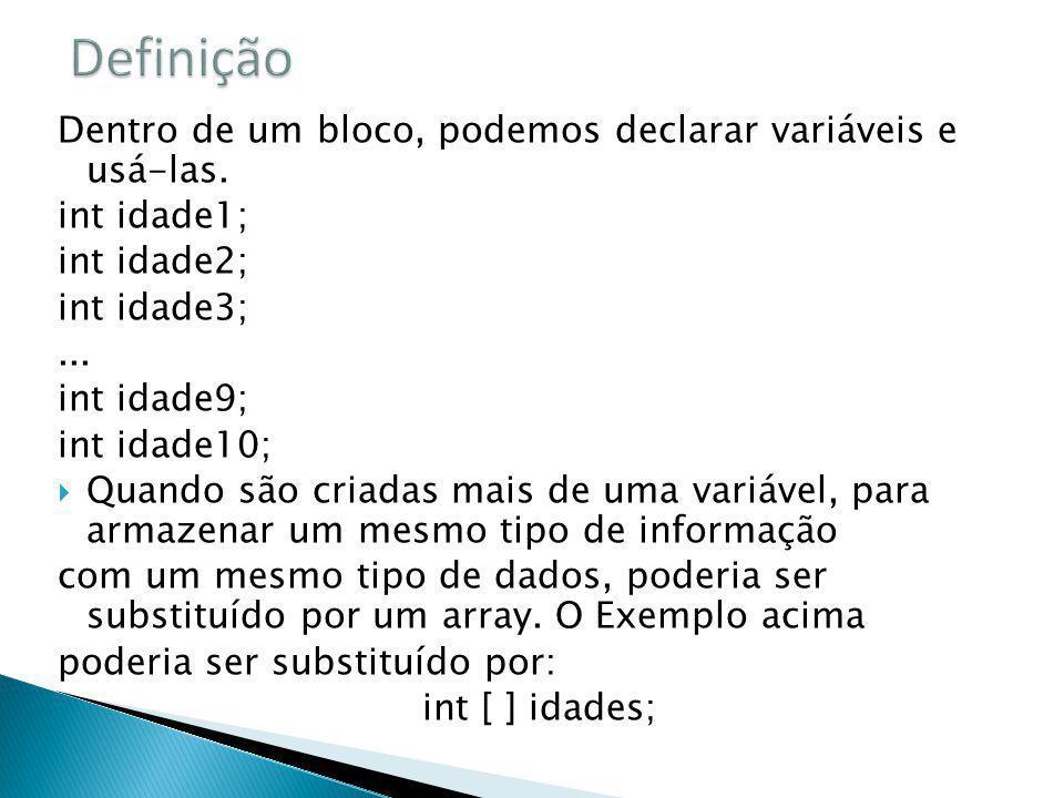 Definição Dentro de um bloco, podemos declarar variáveis e usá-las.