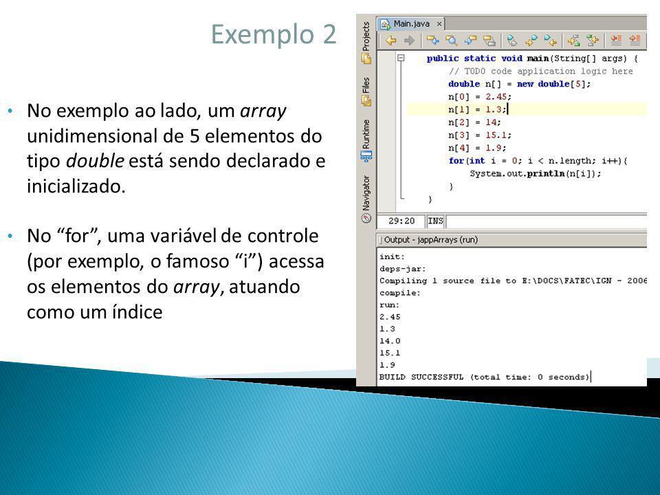 Exemplo 2 No exemplo ao lado, um array unidimensional de 5 elementos do tipo double está sendo declarado e inicializado.