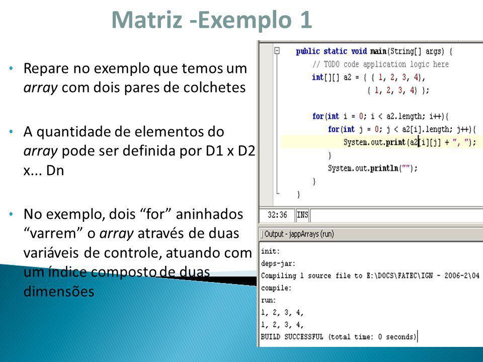 Matriz -Exemplo 1 Repare no exemplo que temos um array com dois pares de colchetes.