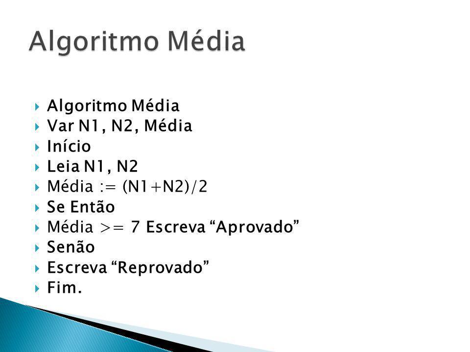 Algoritmo Média Algoritmo Média Var N1, N2, Média Início Leia N1, N2