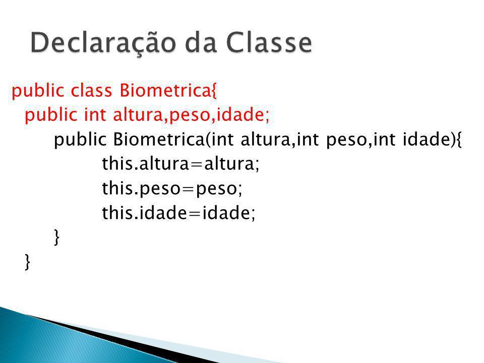 Declaração da Classe public class Biometrica{