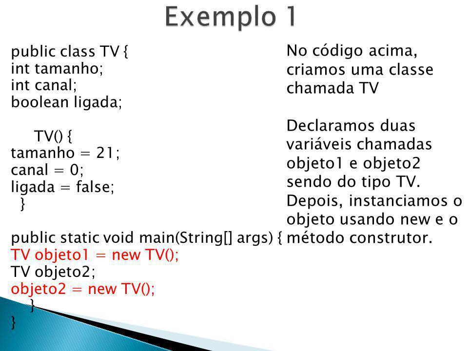 Exemplo 1 No código acima, criamos uma classe chamada TV