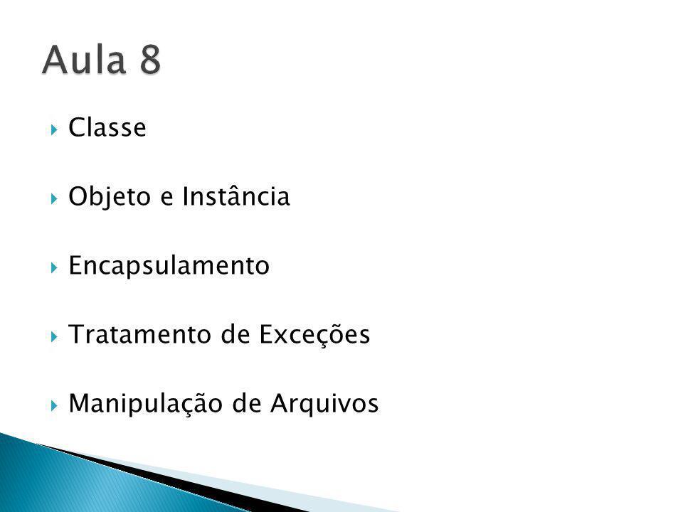Aula 8 Classe Objeto e Instância Encapsulamento Tratamento de Exceções