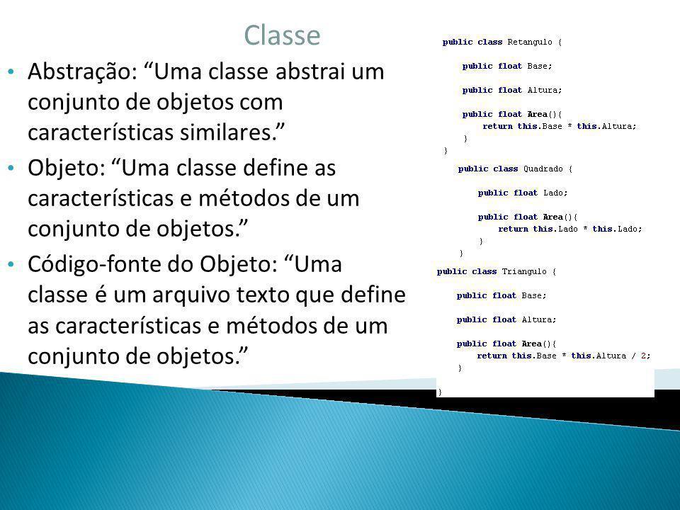 Classe Abstração: Uma classe abstrai um conjunto de objetos com características similares.