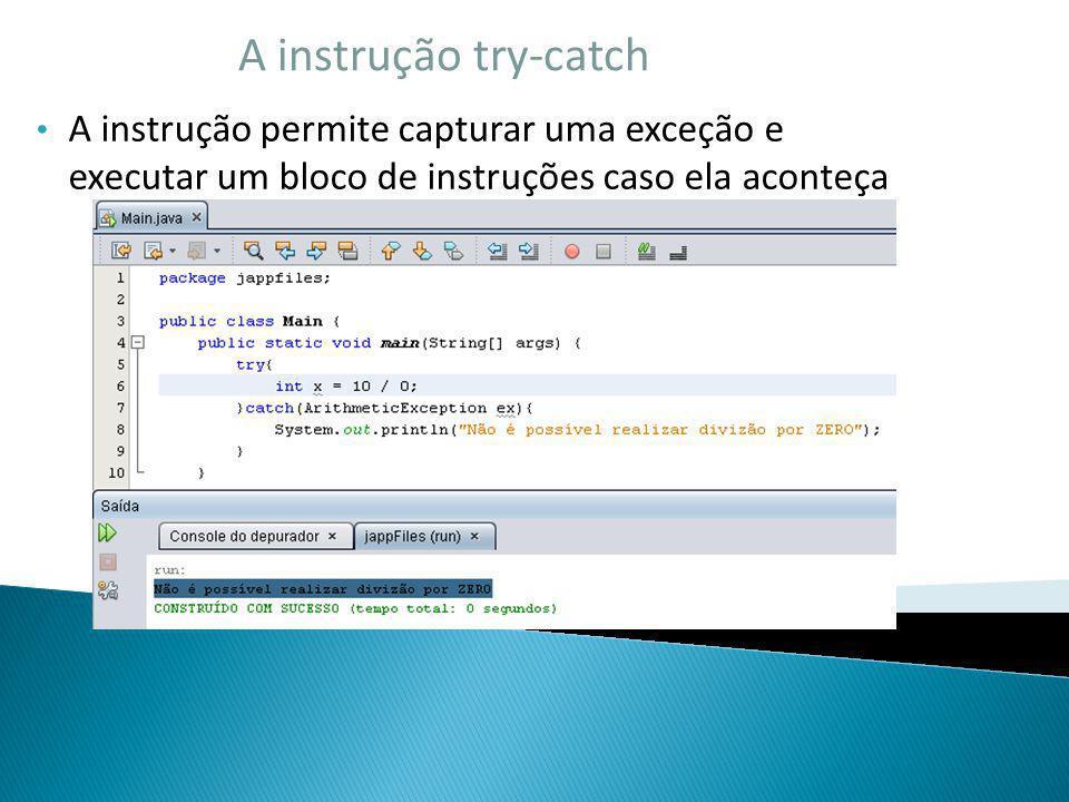 A instrução try-catch A instrução permite capturar uma exceção e executar um bloco de instruções caso ela aconteça.