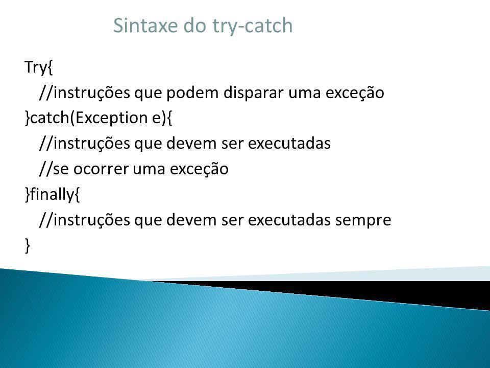 Sintaxe do try-catch Try{ //instruções que podem disparar uma exceção