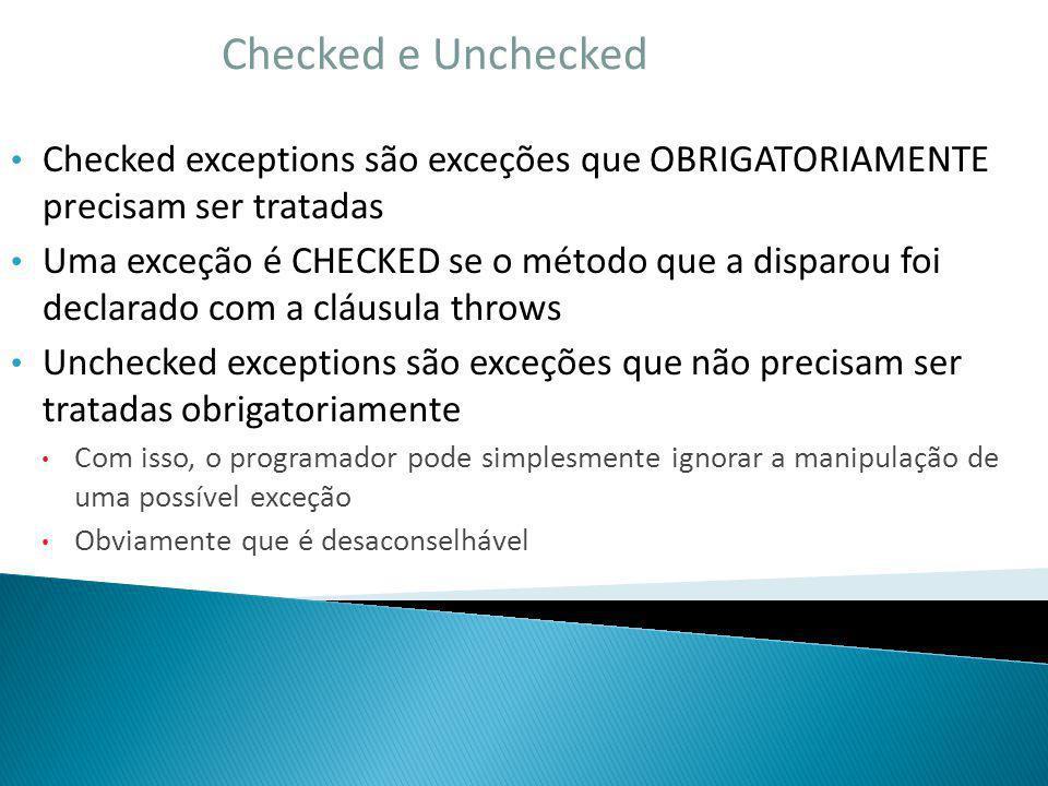 Checked e Unchecked Checked exceptions são exceções que OBRIGATORIAMENTE precisam ser tratadas.