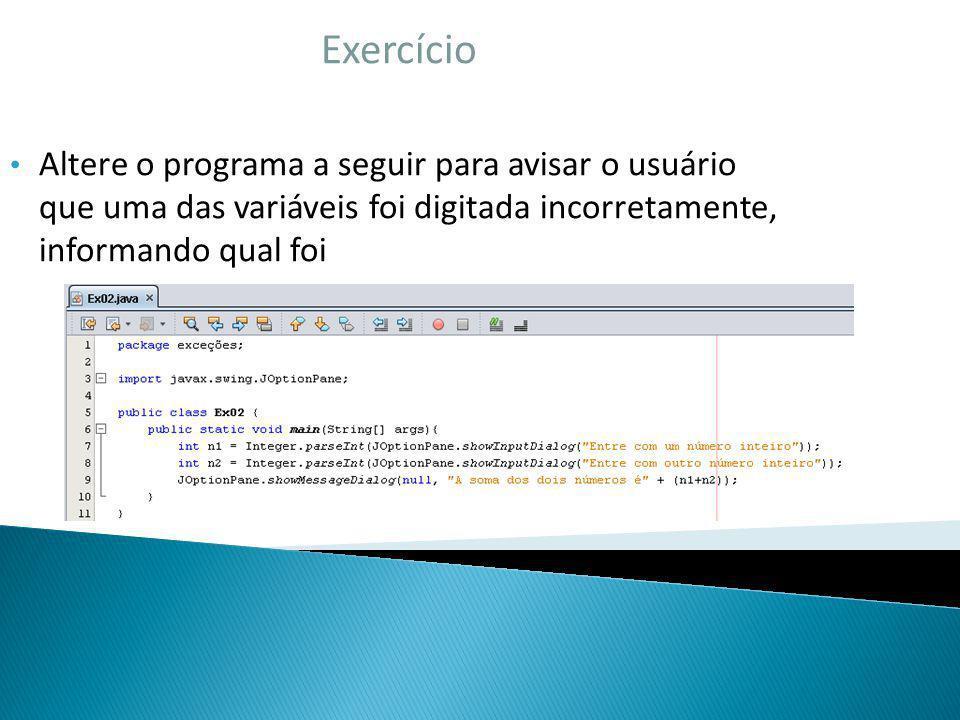 Exercício Altere o programa a seguir para avisar o usuário que uma das variáveis foi digitada incorretamente, informando qual foi.