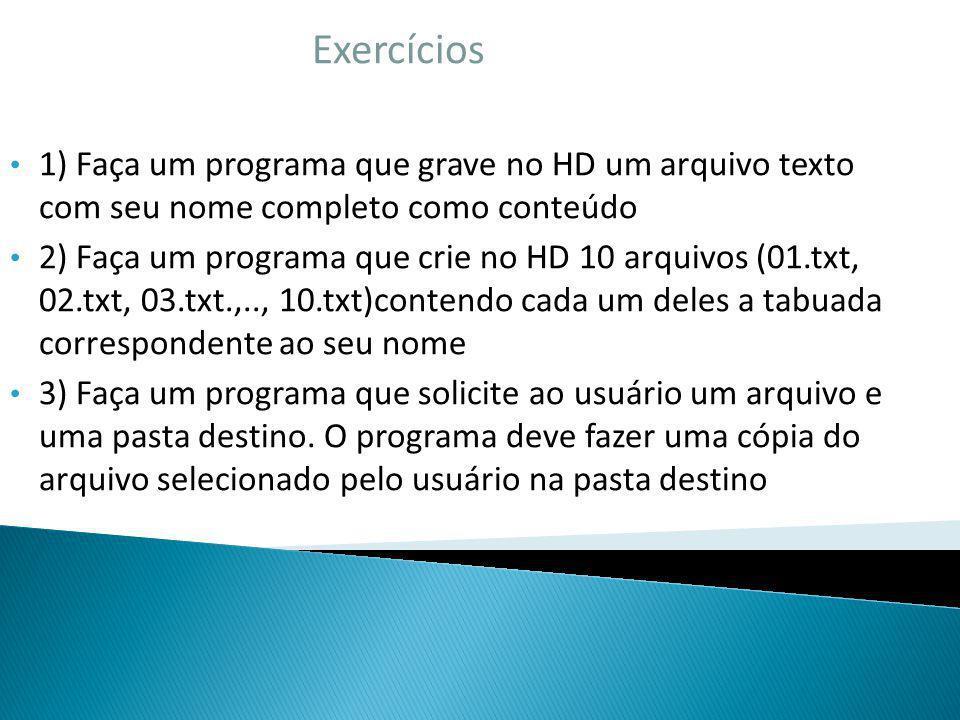 Exercícios 1) Faça um programa que grave no HD um arquivo texto com seu nome completo como conteúdo.