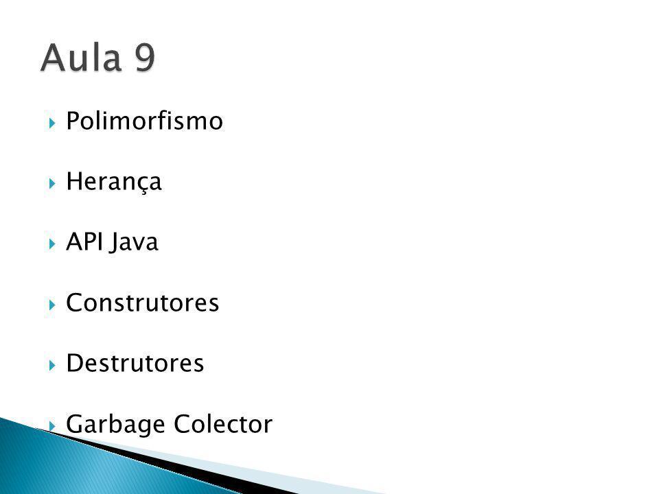 Aula 9 Polimorfismo Herança API Java Construtores Destrutores