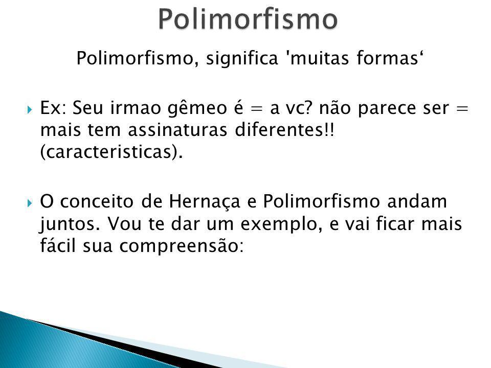 Polimorfismo, significa muitas formas'