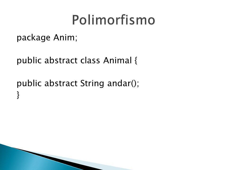 Polimorfismo package Anim; public abstract class Animal {