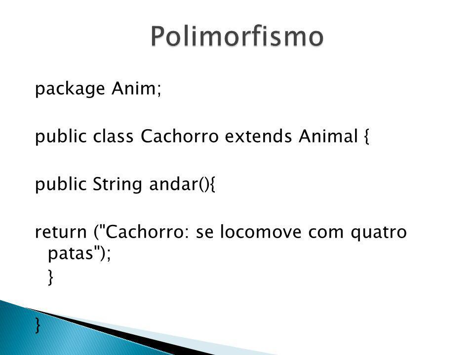 Polimorfismo package Anim; public class Cachorro extends Animal {