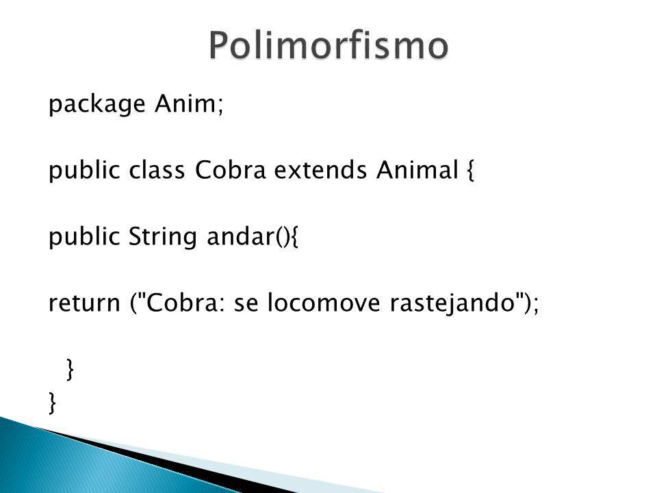 Polimorfismo package Anim; public class Cobra extends Animal {