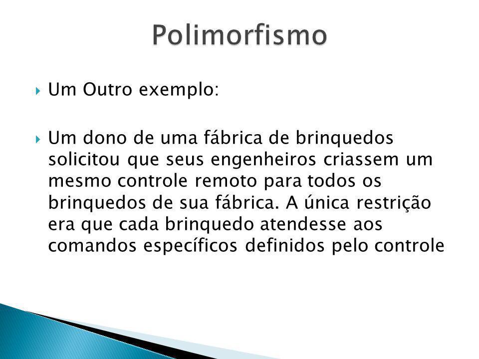 Polimorfismo Um Outro exemplo: