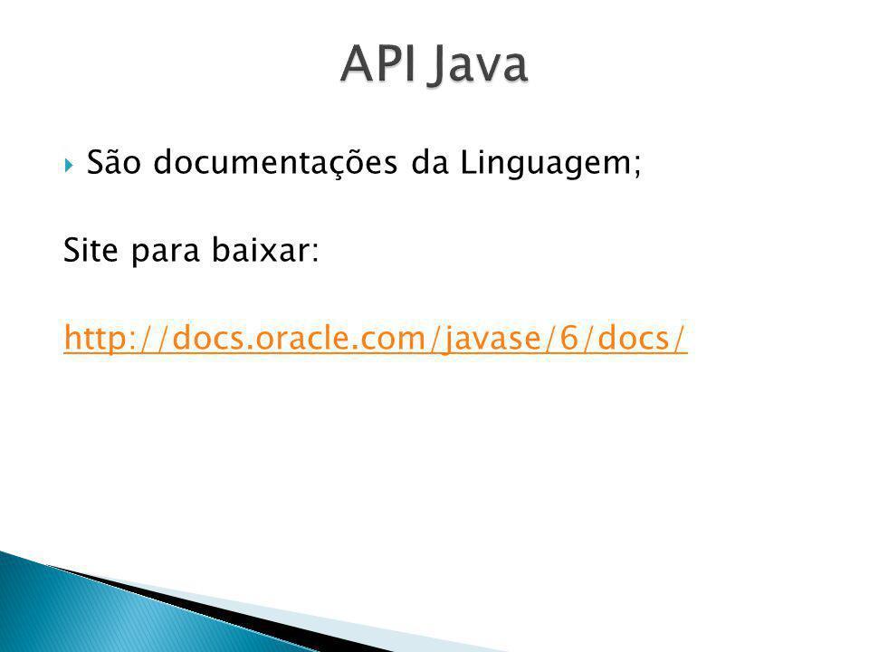 API Java São documentações da Linguagem; Site para baixar: