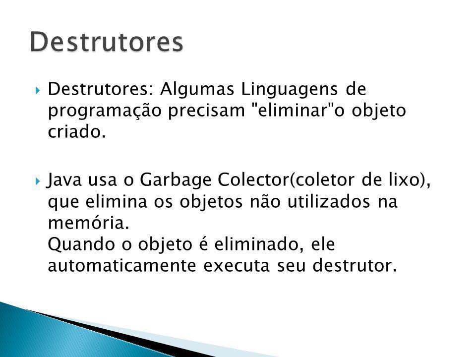 Destrutores Destrutores: Algumas Linguagens de programação precisam eliminar o objeto criado.