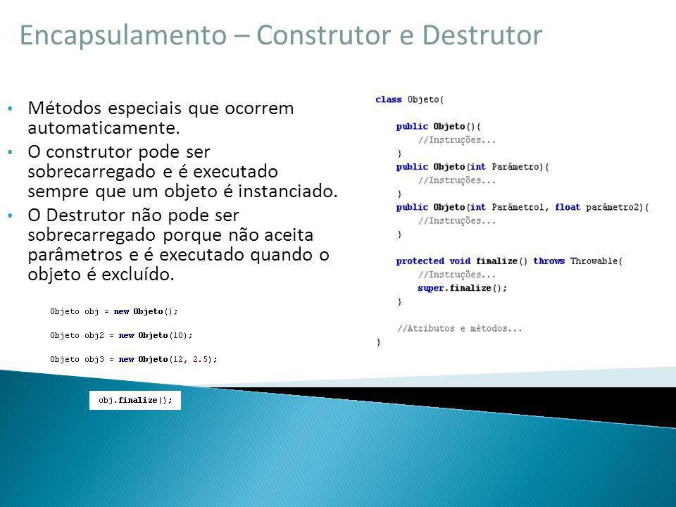 Encapsulamento – Construtor e Destrutor