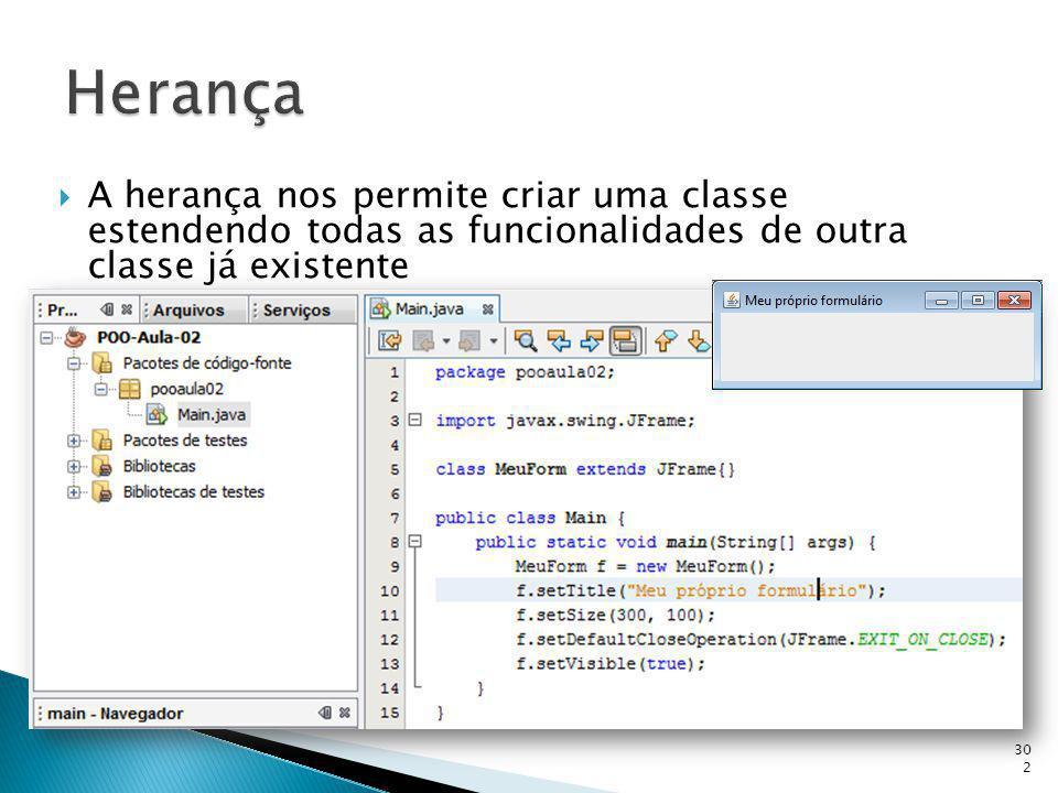 Herança A herança nos permite criar uma classe estendendo todas as funcionalidades de outra classe já existente.