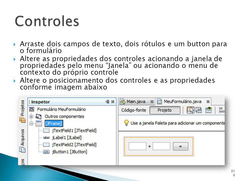 Controles Arraste dois campos de texto, dois rótulos e um button para o formulário.