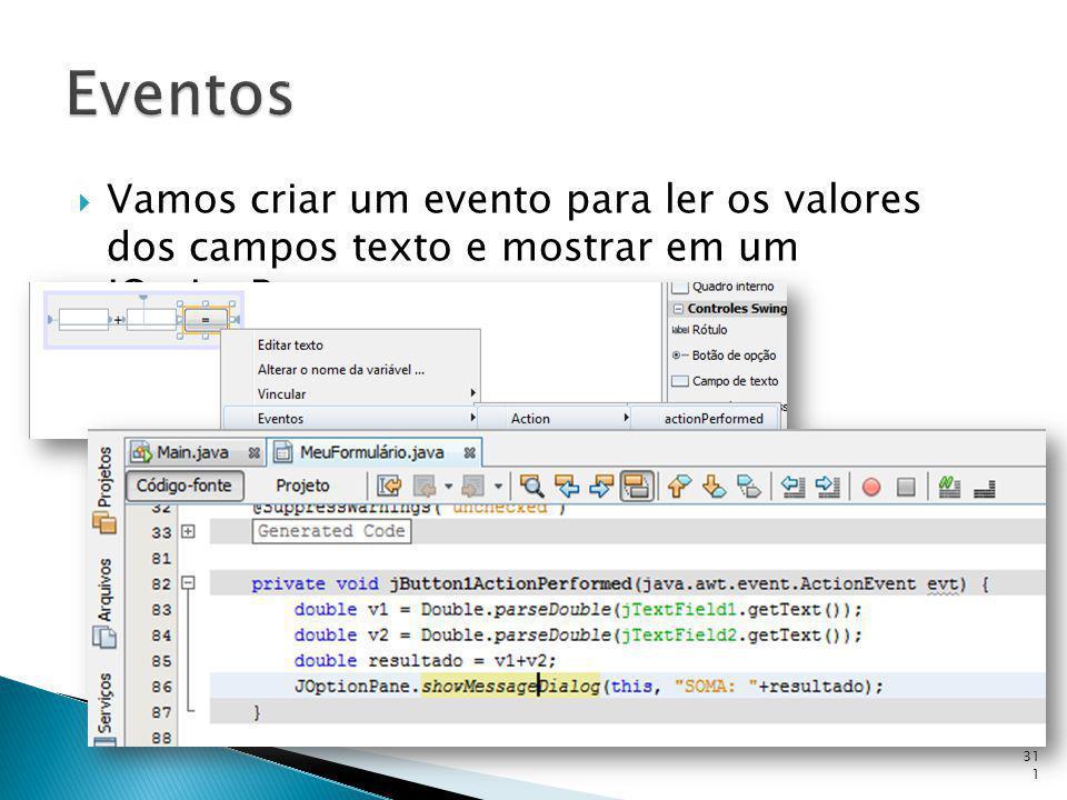 Eventos Vamos criar um evento para ler os valores dos campos texto e mostrar em um JOptionPane