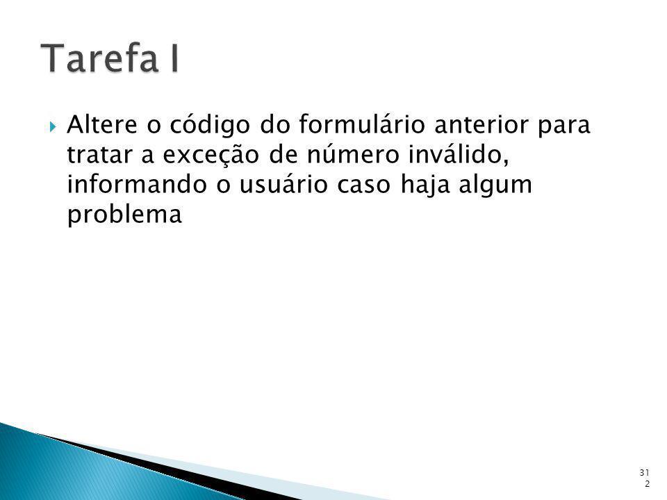 Tarefa I Altere o código do formulário anterior para tratar a exceção de número inválido, informando o usuário caso haja algum problema.