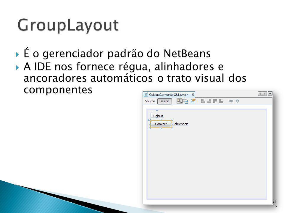 GroupLayout É o gerenciador padrão do NetBeans