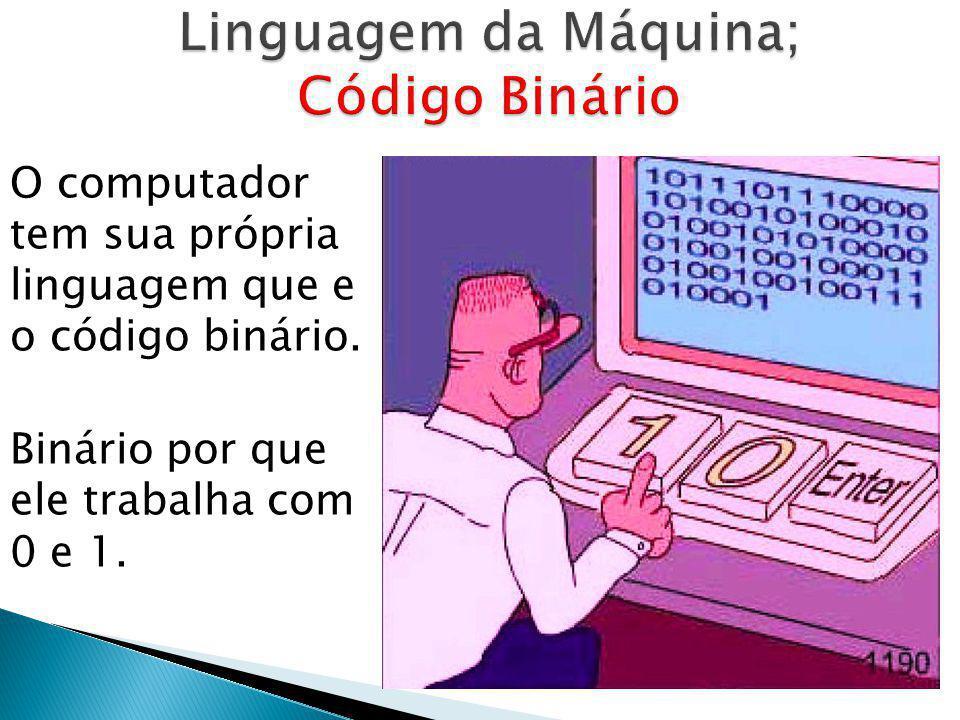 Linguagem da Máquina; Código Binário