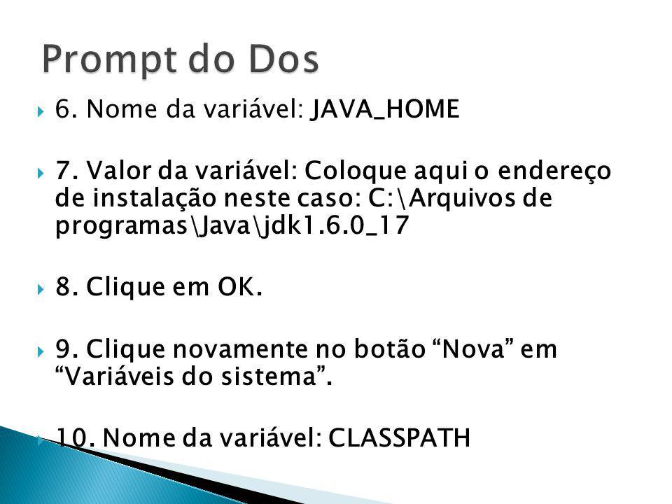 Prompt do Dos 6. Nome da variável: JAVA_HOME