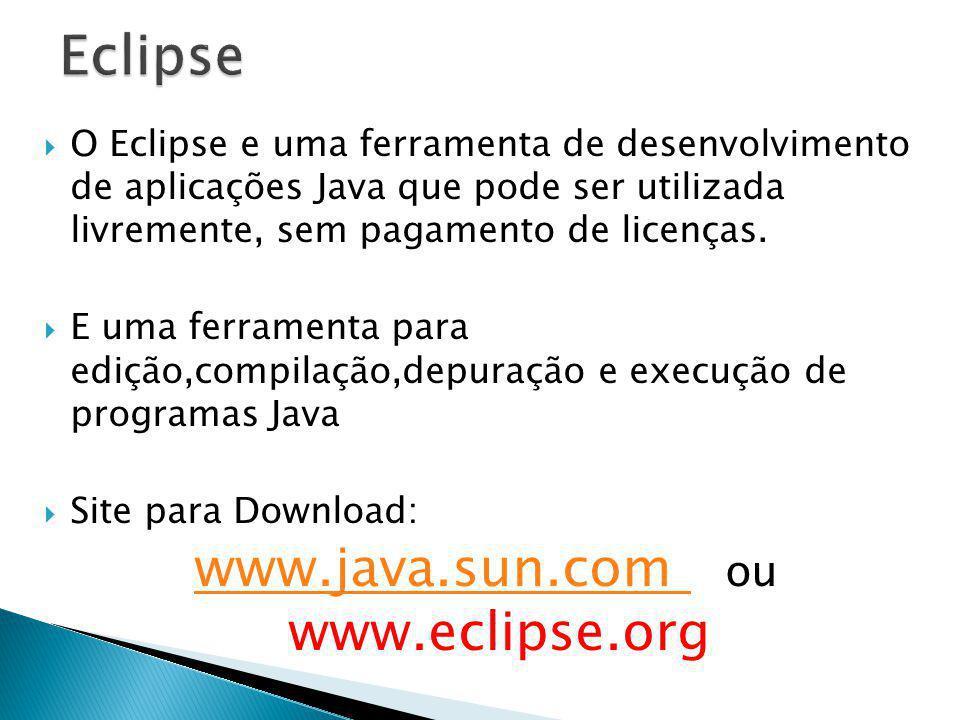 www.java.sun.com ou www.eclipse.org