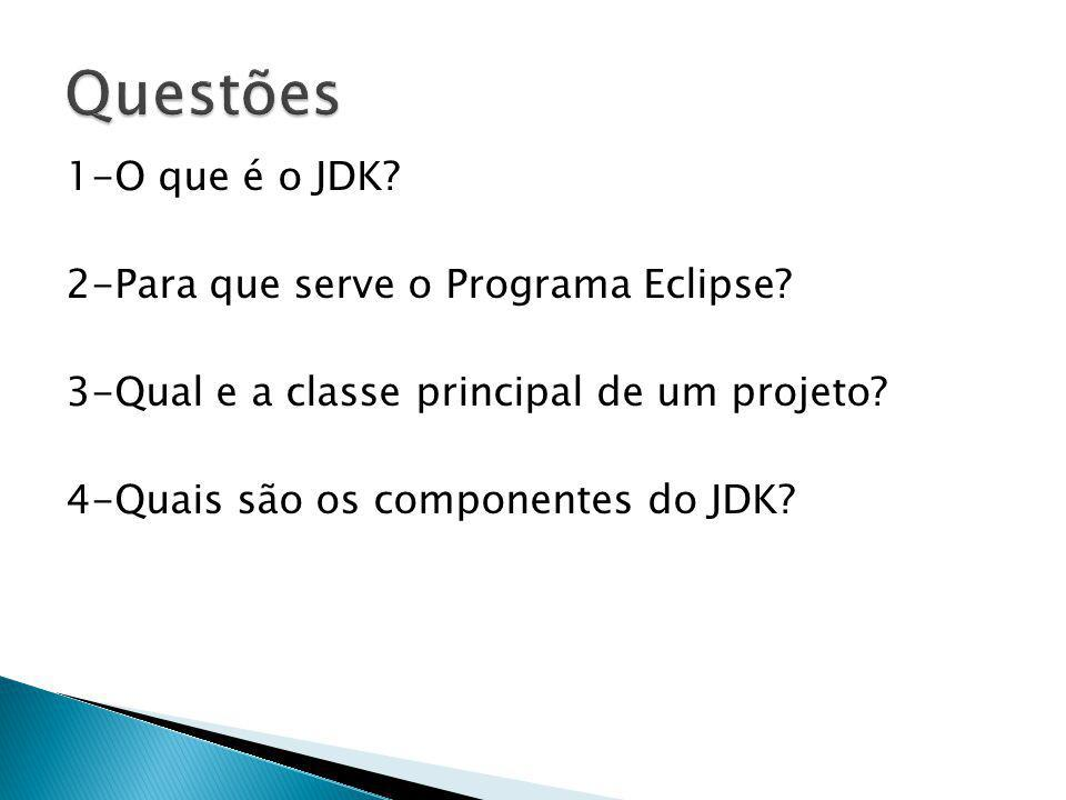 Questões 1-O que é o JDK. 2-Para que serve o Programa Eclipse.