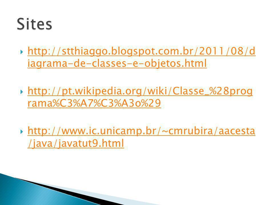 Sites http://stthiaggo.blogspot.com.br/2011/08/d iagrama-de-classes-e-objetos.html. http://pt.wikipedia.org/wiki/Classe_%28prog rama%C3%A7%C3%A3o%29.
