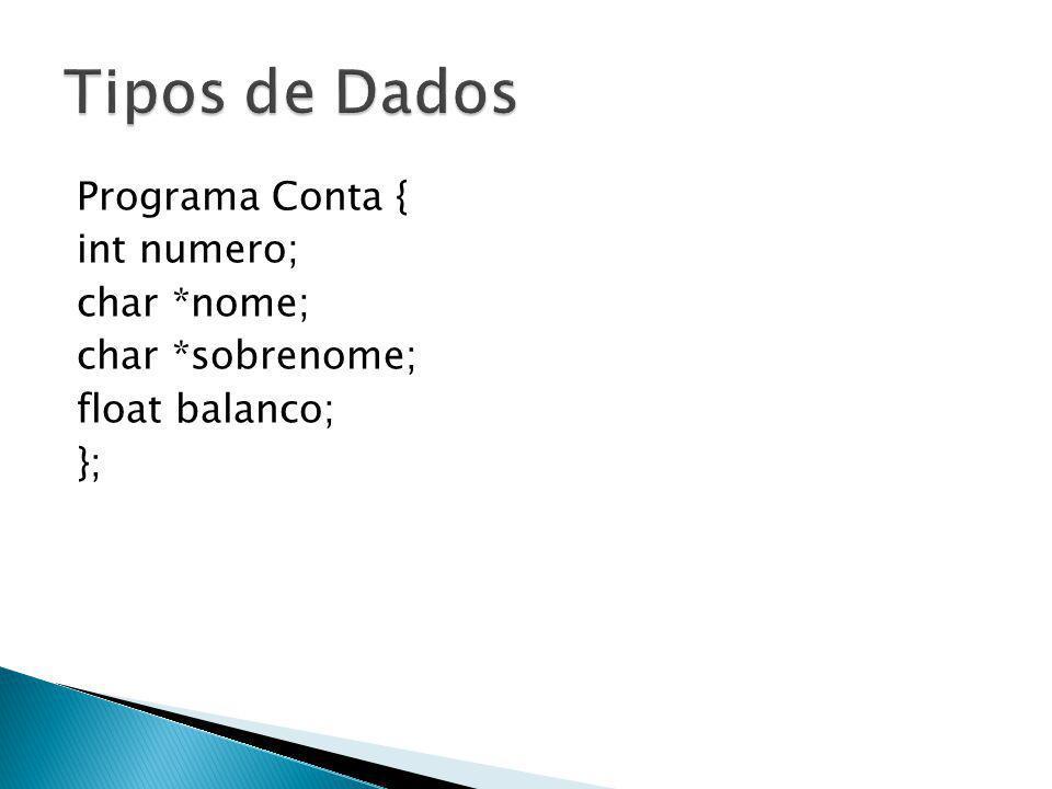 Tipos de Dados Programa Conta { int numero; char *nome; char *sobrenome; float balanco; };