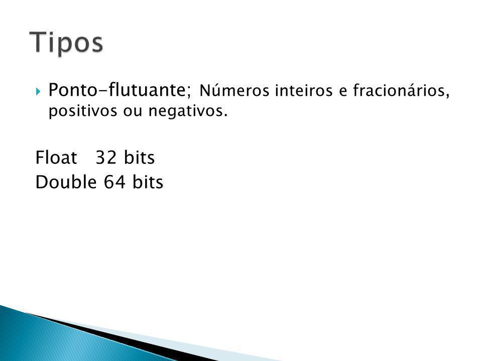 Tipos Ponto-flutuante; Números inteiros e fracionários, positivos ou negativos.